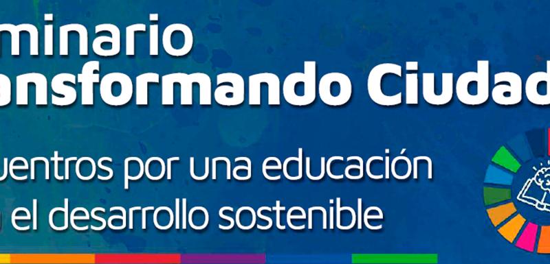 """Inicia El Seminario De Formación """"Transformando Ciudades. Encuentros Por Una Educación Para El Desarrollo Sostenible"""""""